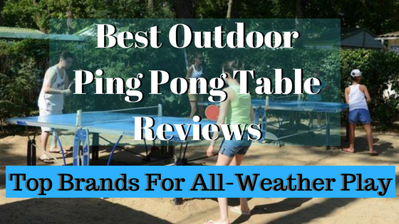 Best Outdoor Ping Pong Table Reviews