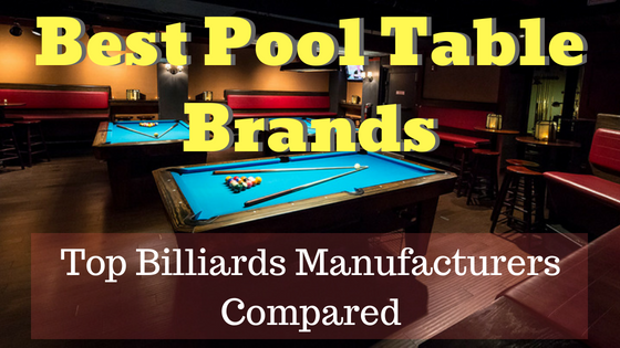 Best Pool Table Brands (2020): Top Billiards Manufacturers Compared