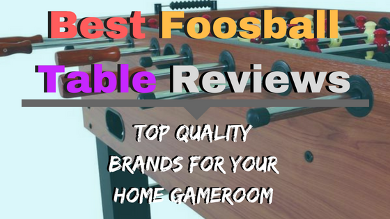 Best Foosball Table Reviews